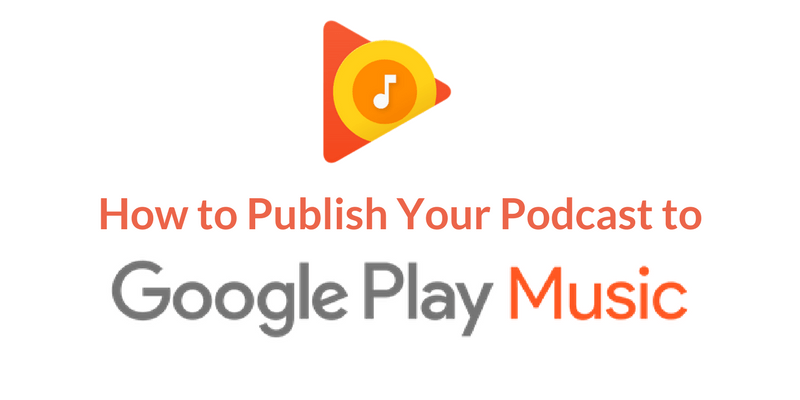 How to Publish a Podcast to Google Play Music