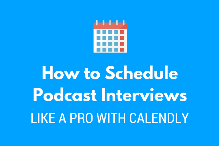 How to Schedule Podcast Interviews Like a Pro with Calendly