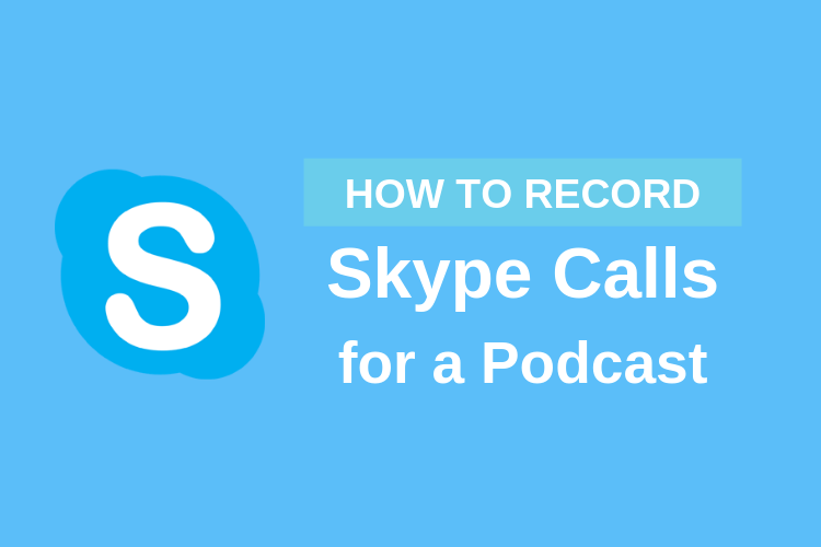 How to Record Skype Calls for a Podcast